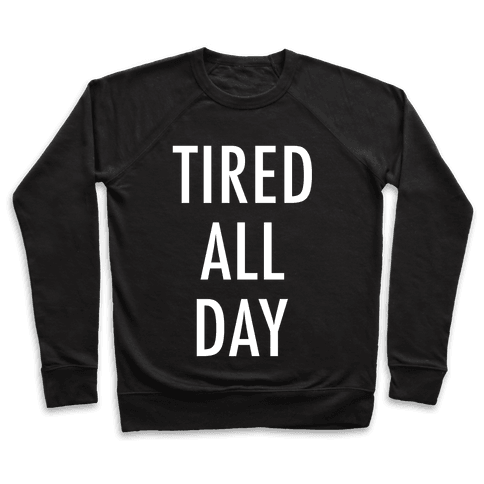 Tired All Day Pullover