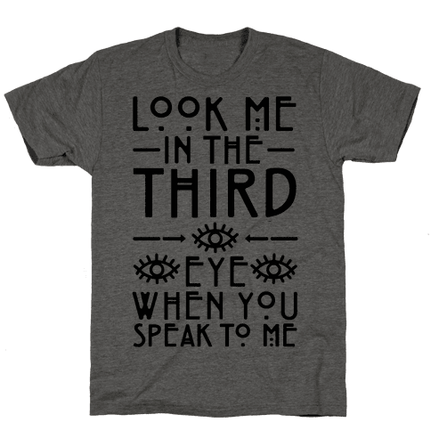 Look Me In The Third Eye When You Speak To Me Mens/Unisex T-Shirt