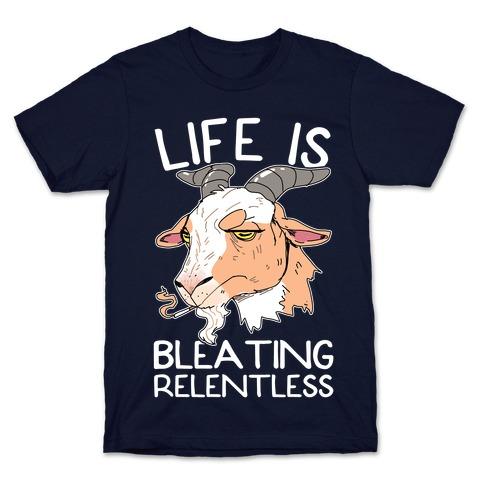 Life Is Bleating Relentless T-Shirt