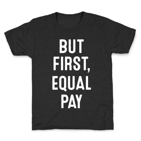 But First, Equal Pay Kids T-Shirt