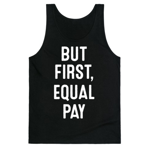 But First, Equal Pay Tank Top