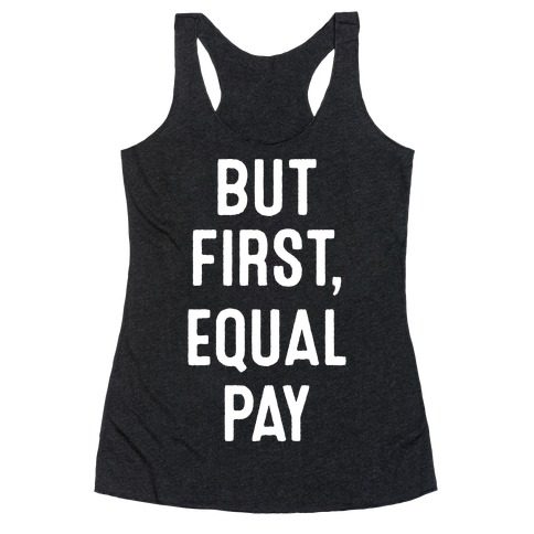 But First, Equal Pay Racerback Tank Top