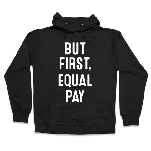 But First, Equal Pay Hooded Sweatshirt