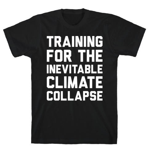 Training For The Inevitable Climate Collapse T-Shirt