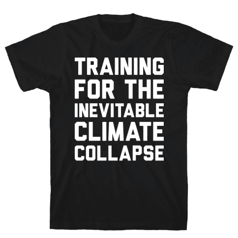 Training For The Inevitable Climate Collapse Mens/Unisex T-Shirt