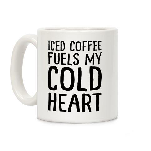 Iced Coffee Fuels My Cold Heart Coffee Mug