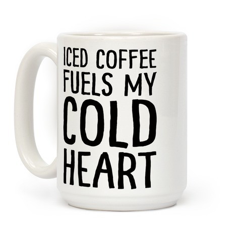 Iced Coffee Fuels My Cold Heart Coffee Mug