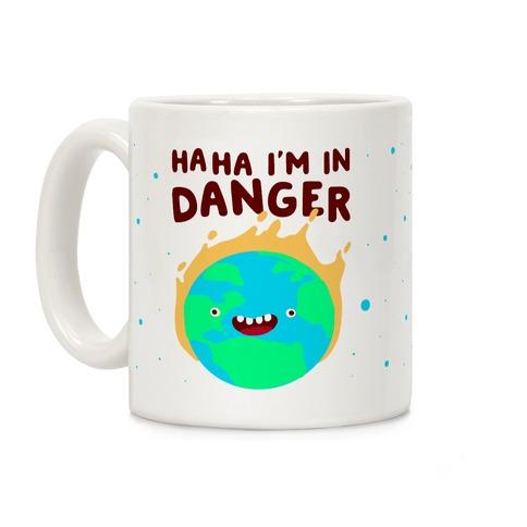 Ha ha I'm in Danger Earth Coffee Mug