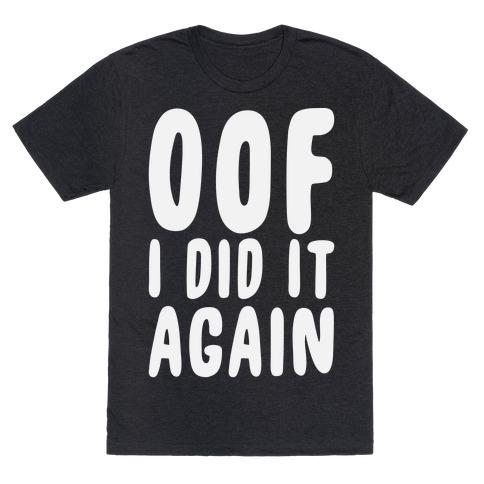 Oof I Did it Again T-Shirt