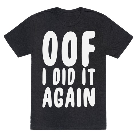 Oof I Did it Again T-Shirt