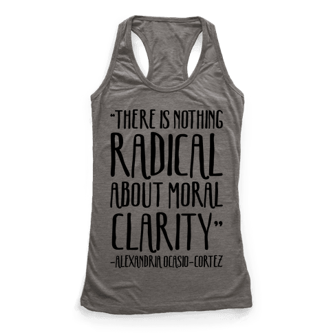 There Is Nothing Radical About Moral Clarity Alexandria Ocasio-Cortez Racerback Tank Top