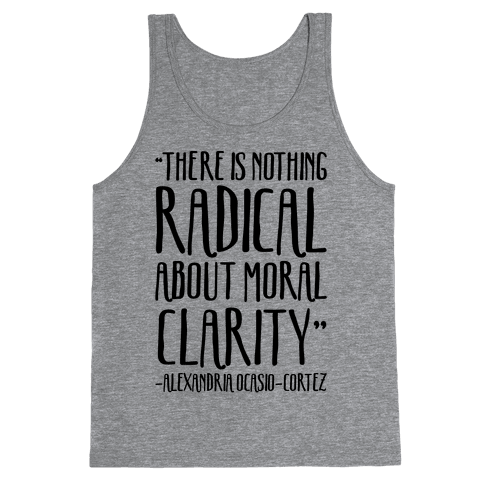 There Is Nothing Radical About Moral Clarity Alexandria Ocasio-Cortez Tank Top