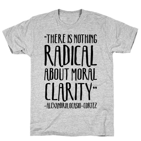 There Is Nothing Radical About Moral Clarity Alexandria Ocasio-Cortez T-Shirt