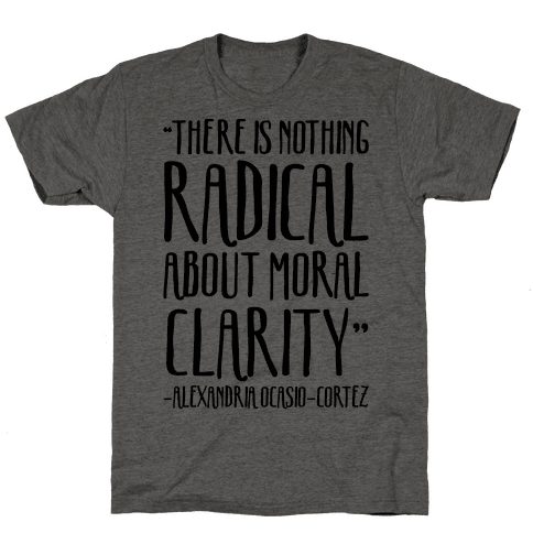 There Is Nothing Radical About Moral Clarity Alexandria Ocasio-Cortez Mens T-Shirt