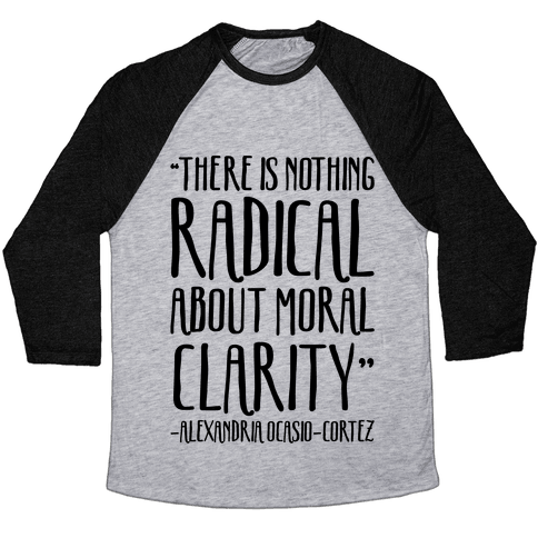 There Is Nothing Radical About Moral Clarity Alexandria Ocasio-Cortez Baseball Tee