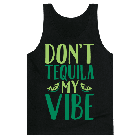 Don't Tequila My Vibe Parody White Print Tank Top