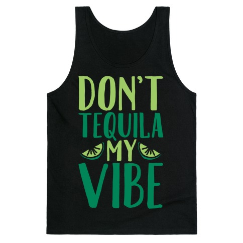 Don't Tequila My Vibe Parody White Print Tank Top