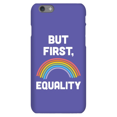 But First, Equality Phone Case