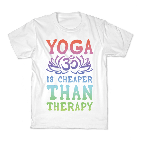 Yoga is Cheaper Than Therapy Kids T-Shirt