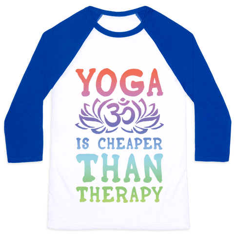 Yoga is Cheaper Than Therapy Baseball Tee