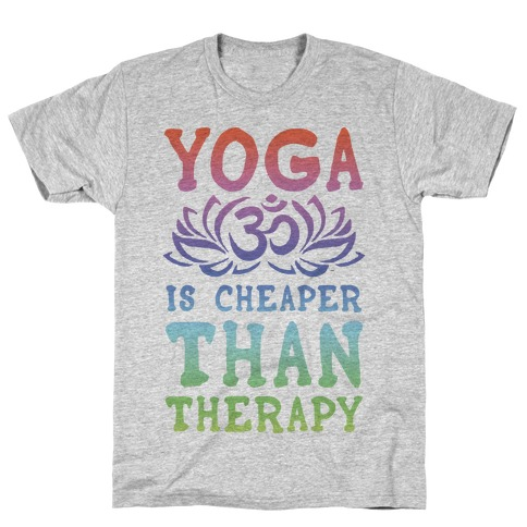 Yoga is Cheaper Than Therapy T-Shirt