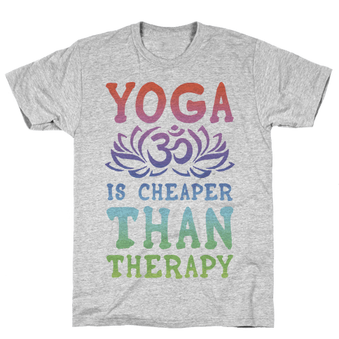 Yoga is Cheaper Than Therapy Mens T-Shirt