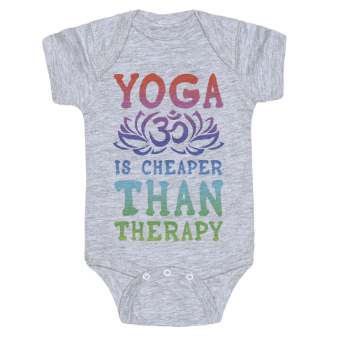 Yoga is Cheaper Than Therapy Baby Onesy
