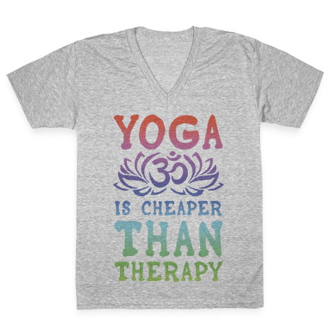 Yoga is Cheaper Than Therapy V-Neck Tee Shirt