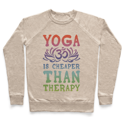 Yoga is Cheaper Than Therapy Pullover