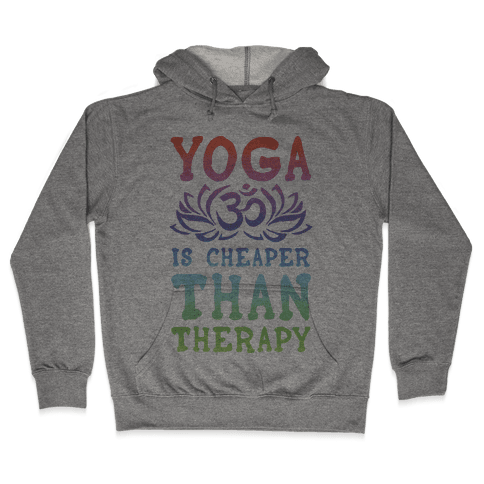 Yoga is Cheaper Than Therapy Hooded Sweatshirt