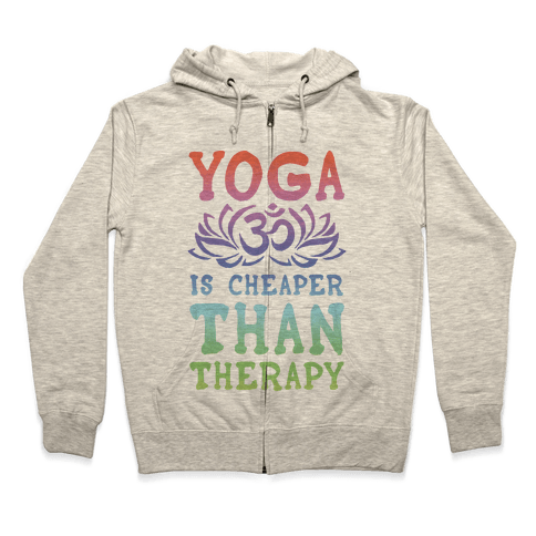 Yoga is Cheaper Than Therapy Zip Hoodie