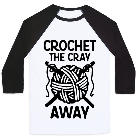Crochet The Cray Away Baseball Tee