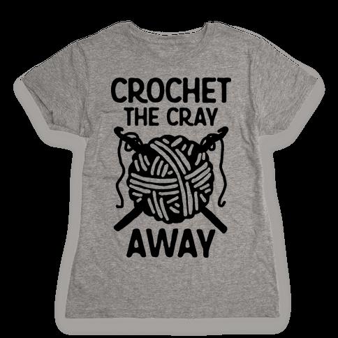 Crochet The Cray Away Womens T-Shirt