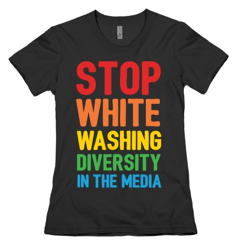 Stop Whitewashing Diversity In The Media White Print Womens T-Shirt