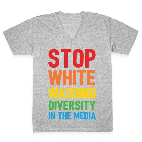 Stop Whitewashing Diversity In The Media White Print V-Neck Tee Shirt
