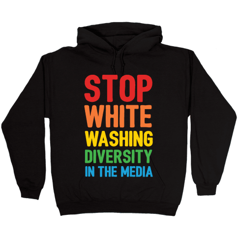 Stop Whitewashing Diversity In The Media White Print Hooded Sweatshirt