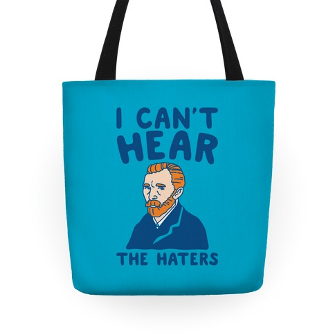 I Can't Hear The Haters Vincent Van Gogh Parody Tote