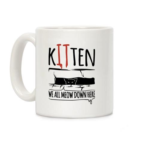 Kitten We All Meow Down Here Parody Coffee Mug