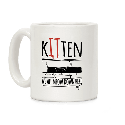 Kitten We All Meow Down Here Parody Coffee Mug