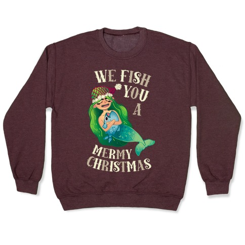 We Fish You a Mermy Christmas Pullover