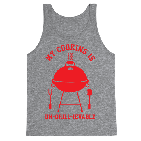 My Cooking is Un-grill-ievable Tank Top