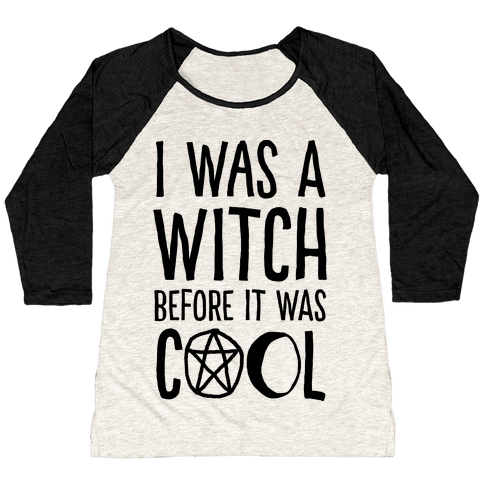I Was A Witch Before It Was Cool Baseball Tee