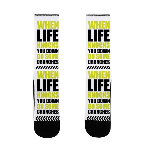 When Life Knocks You Down Do Some Crunches Sock