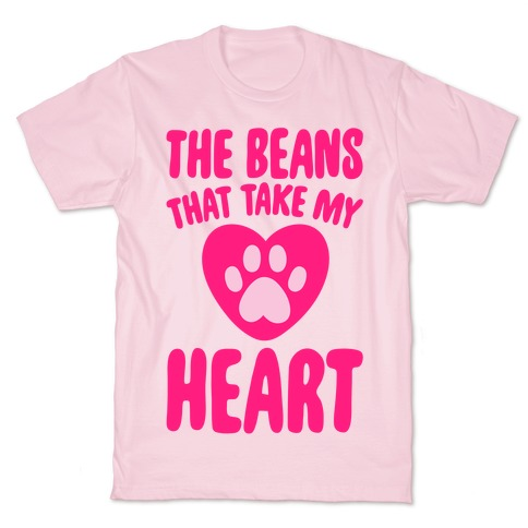 The Beans That Take My Heart T-Shirt