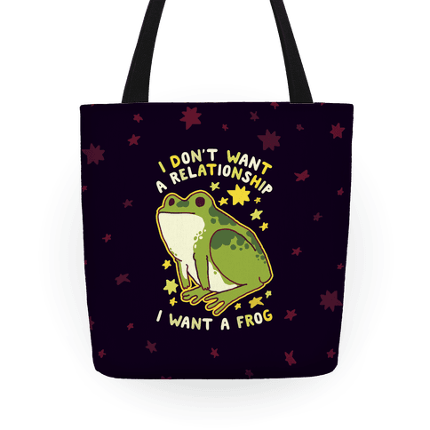 I Don't Want a Relationship I Want a Frog Tote