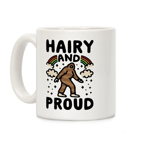 Hairy And Proud Bigfoot Parody Coffee Mug