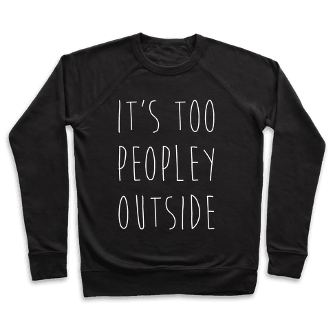 It's Too Peopley Out Pullover