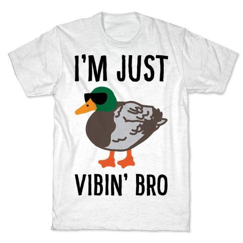 I'm Just Vibin' Bro Duck Parody T-Shirt