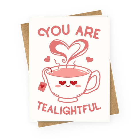 You Are Tealightful  Greeting Card