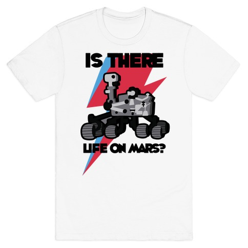 Is There Life on Mars? Mars Rover T-Shirt